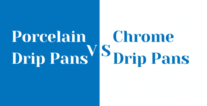 porcelain drip pans vs chrome