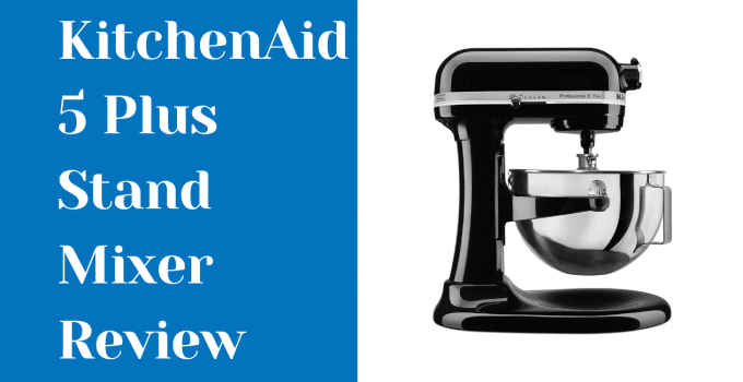 KitchenAid Professional 5 Plus Review