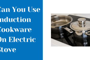Can You Use Induction Cookware On Electric Stove