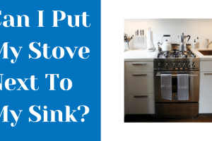 Can I Put My Stove Next To My Sink? In Depth Explanation
