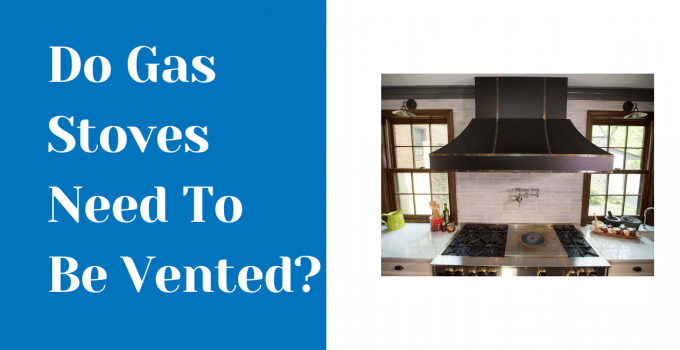 do gas stoves need to be vented