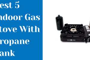 Best 5 Indoor Gas Stove With Propane Tank in 2021