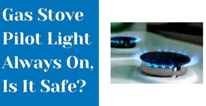 Gas Stove Pilot Light Always On – Anything To Be Worried About?
