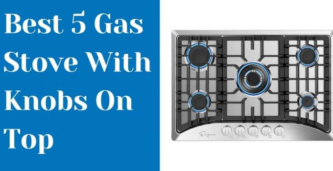 Ultimate 5 Best Gas Stove With Knobs On Top