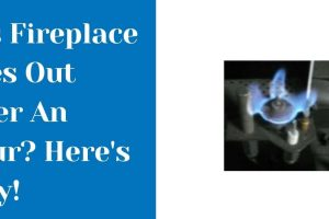 Gas Fireplace Goes Out After An Hour? Here's Why!
