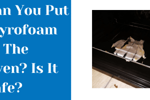 Can You Put Styrofoam In The Oven? Is It Safe?[Safety Tips]