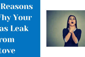 Gas Leak From Stove? Here Are 5 Reasons Why![Updated]