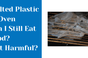 Melted Plastic In Oven Can I Still Eat Food? Is It Harmful?[Updated 2021]