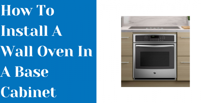 How To Install A Wall Oven In A Base Cabinet [Simplified Method]