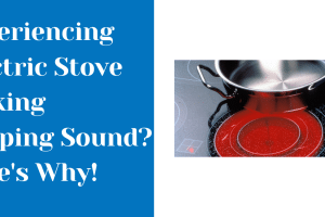 Electric Stove Popping Sound? Here's 10 Reasons Why!