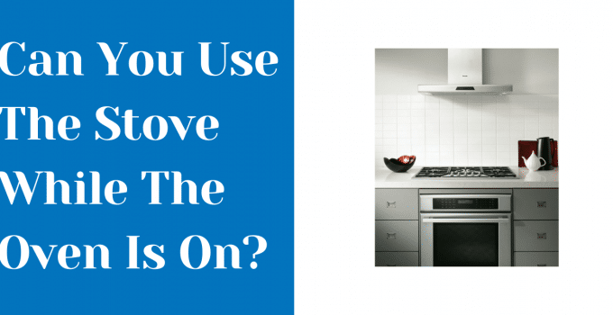 Can You Use The Stove While The Oven Is On? IS IT SAFE?!